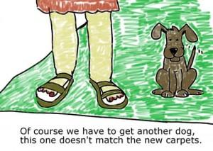 Necesitamos otro perro, este ya no combina con las alfombras.